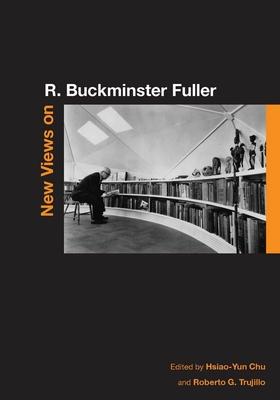 New Views on R. Buckminster Fuller - Chu, Hsiao-Yun (Editor)