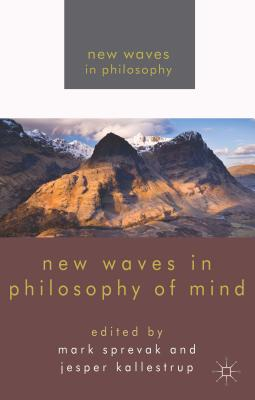 New Waves in Philosophy of Mind - Sprevak, Mark (Editor), and Kallestrup, Jesper (Editor)