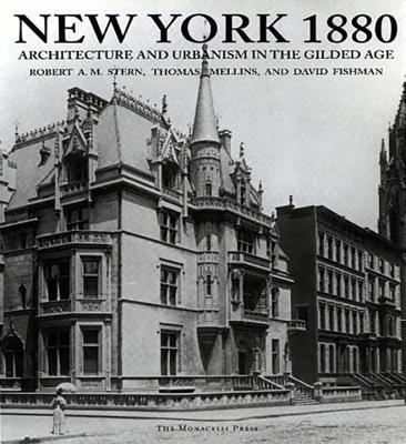 New York 1880: Architecture and Urbanism in the Gilded Age - Stern, Robert A M, and Mellins, Thomas, and Fishman, David