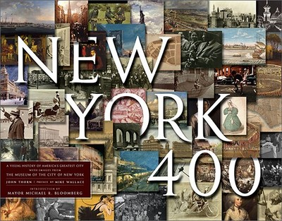New York 400: A Visual History of America's Greatest City with Images from the Museum of the City of New York - Thorn, John (Editor), and Bower, Melanie (Editor), and Bloomberg, Michael R (Introduction by)