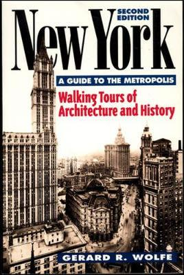 New York, a Guide to the Metropolis: Walking Tours of Architecture and History - Wolfe, Gerard R, and Wolfe, G E