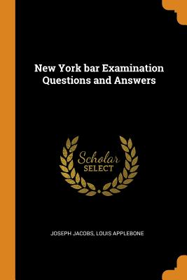 New York Bar Examination Questions and Answers - Jacobs, Joseph, and Applebone, Louis