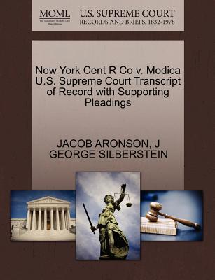 New York Cent R Co V. Modica U.S. Supreme Court Transcript of Record with Supporting Pleadings - Aronson, Jacob, and Silberstein, J George