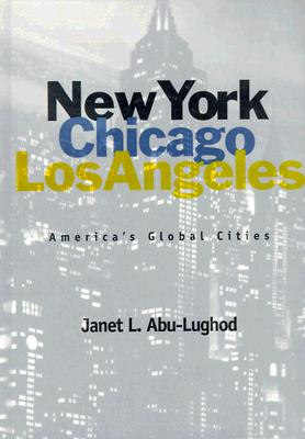 New York, Chicago, Los Angeles: America's Global Cities - Abu-Lughod, Janet L