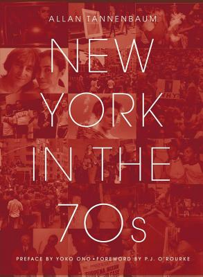 New York in the 70s - Tannenbaum, Allan, and Ono, Yoko (Preface by), and O'Rourke, P J (Foreword by)