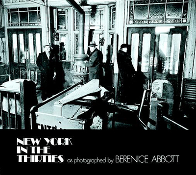 New York in the Thirties - Abbott, Berenice (Photographer), and McCausland, Elizabeth