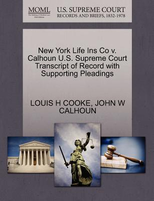 New York Life Ins Co V. Calhoun U.S. Supreme Court Transcript of Record with Supporting Pleadings - Cooke, Louis H, and Calhoun, John W