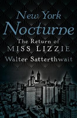 New York Nocturne: The Return of Miss Lizzie - Satterthwait, Walter