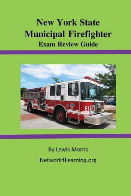 New York State Municipal Firefighter Exam Review Guide - Morris, Lewis, Sir