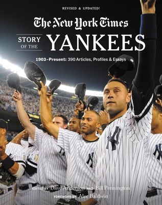 New York Times Story of the Yankees: 1903-Present: 390 Articles, Profiles & Essays - The New York Times, and Anderson, Dave (Editor), and Pennington, Bill (Editor)