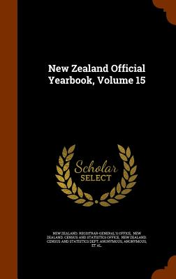 New Zealand Official Yearbook, Volume 15 - New Zealand Registrar-General's Office (Creator)