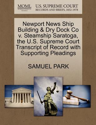 Newport News Ship Building & Dry Dock Co V. Steamship Saratoga, the U.S. Supreme Court Transcript of Record with Supporting Pleadings - Park, Samuel