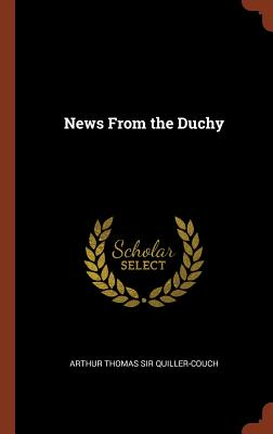 News from the Duchy - Quiller-Couch, Arthur