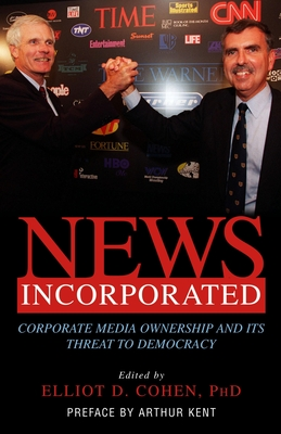 News Incorporated - Cohen, Elliot D, PhD (Editor)