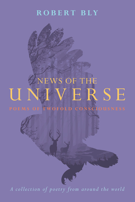 News of the Universe: Poems of Twofold Consciousness - Bly, Robert