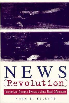 News Revolution: Political and Economic Decisions about Global Information - Alleyne, Mark D