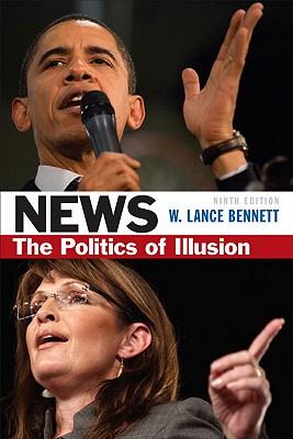 News: The Politics of Illusion - Bennett, W. Lance