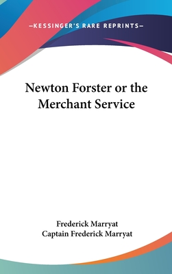 Newton Forster or the Merchant Service - Marryat, Frederick, Captain