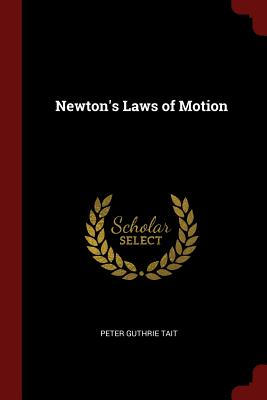 Newton's Laws of Motion - Tait, Peter Guthrie