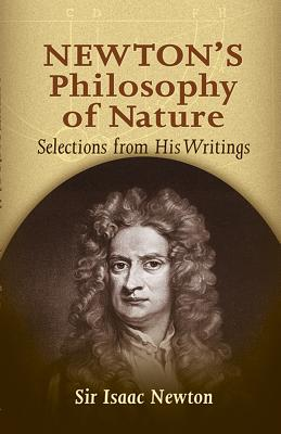 Newton's Philosophy of Nature: Selections from His Writings - Newton, Sir Isaac, and Thayer, H S (Editor)