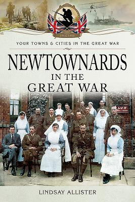 Newtownards in the Great War - Lindsay, Allister,