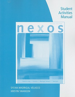 Nexos Student Activities Manual - Velasco, Sylvia Madrigal, and Swanson, Kristin