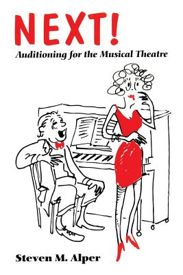 Next! Auditioning for the Musical Theatre - Alper, Steven M