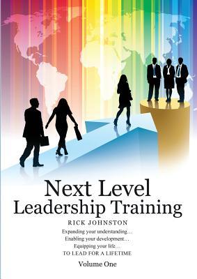 Next Level Leadership Training: Volume One - Johnston, Rick