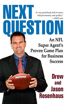Next Question: An NFL Super Agent's Proven Game Plan for Business Success - Rosenhaus, Drew And Jason