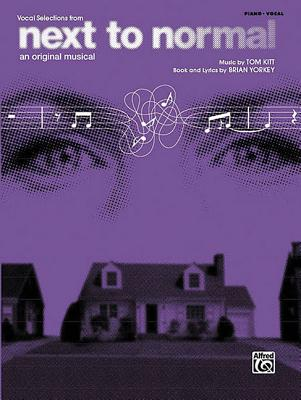 Next to Normal (Vocal Selections): Piano/Vocal/Chords - Kitt, Tom (Composer), and Yorkey, Brian (Composer)