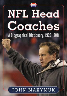 NFL Head Coaches: A Biographical Dictionary, 1920-2011 - Maxymuk, John