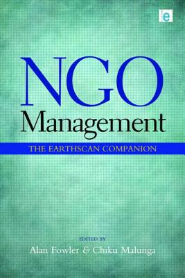 NGO Management: The Earthscan Companion - Fowler, Alan (Editor), and Malunga, Chiku (Editor)