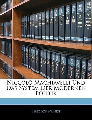 Niccolo Machiavelli Und Das System Der Modernen Politik. - Mundt, Theodor