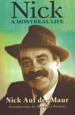 Nick: A Montreal Life: Nick Auf Der Maur - Auf Der Maur, Nick, and Richler, Mordecai (Foreword by), and Auf Der Maur, Melissa (Afterword by)