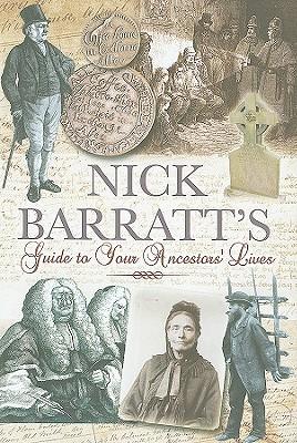 Nick Barratt's Beginner's Guide to Your Ancestor's Lives - Barratt, Nick