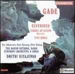 Niels W. Gade: Elverskud, Op. 30; Ossian Overture; F�nf Ges�ng, Op. 13