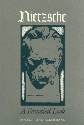 Nietzsche: A Frenzied Look - Ackermann, Robert John