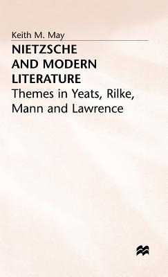 Nietzsche and Modern Literature: Themes in Yeats, Rilke, Mann and Lawrence - May, Keith M.