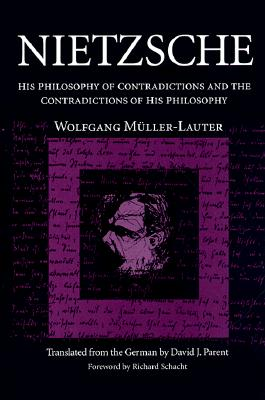 Nietzsche: His Philosophy of Contradictions and the Contradictions of His Philosophy - Muller-Lauter, Wolfgang
