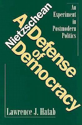Nietzschean Defense of Democracy: An Experiment in Postmodern Politics - Hatab, Lawrence