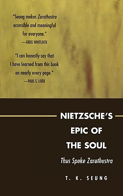 Nietzsche's Epic of the Soul: Thus Spoke Zarathustra - Seung, T K