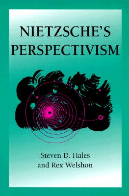 Nietzsche's Perspectivism - Hales, Steven D, and Welshon, Rex