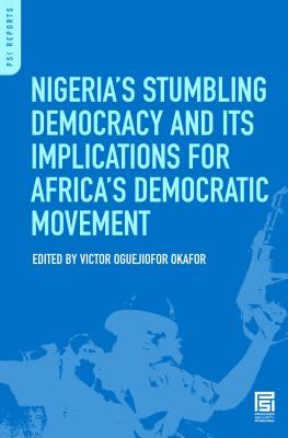 Nigeria's Stumbling Democracy and Its Implications for Africa's Democratic Movement - Okafor, Victor Oguejiofor (Editor)