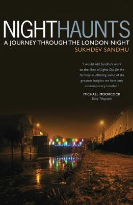 Night Haunts: A Journey Through the London Night - Sandhu, Sukhdev