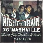 Night Train to Nashville: Music City Rhythm & Blues 1945-1970