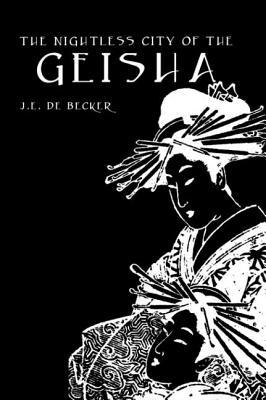 Nightless City of Geisha - Becker, J E de, and De Becker, J E, and De_becker