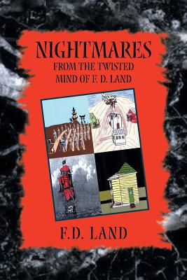 Nightmares Book VIII: From the Twisted Mind of F. D. Land - Land, F D