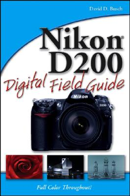 Nikon D200 Digital Field Guide - Busch, David D