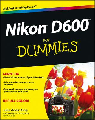 Nikon D600 For Dummies - King, Julie Adair