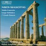 Nikos Skalkottas: Violin Concerto; Largo Sinfonico; 7 Greek Dances